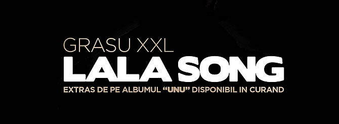 Single | Grasu XXL featuring Guess Who - LaLa Song